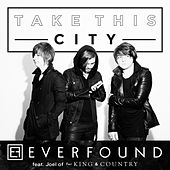 Take This City (feat. Joel of for KING & COUNTRY) by Everfound
