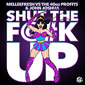 Shut The F@#k Up (Melleefresh vs. The 40Oz Profits vs. John Joshua) by Melleefresh