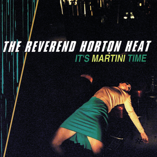 It's Martini Time by Reverend Horton Heat