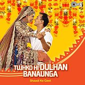 Tujhko Hi Dulhan Banaunga (Original Motion Picture Soundtrack) by Various Artists