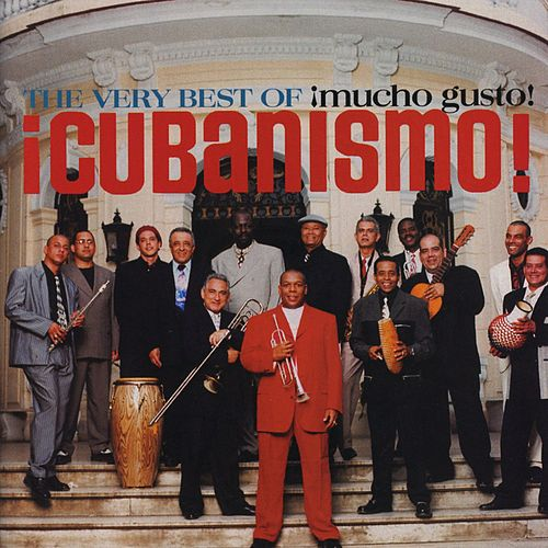 The Very Best Of Cubanismo!: Mucho Gusto! by Cubanismo!