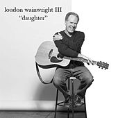 Daughter by Loudon Wainwright III