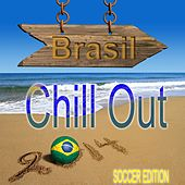 Brasil Chill Out Soccer Edition (Seleção Lounge Beach Bar Finest) by Various Artists