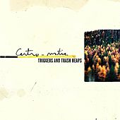 Triggers & Trash Heaps by Centro-Matic