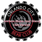 Anthem (Raise Your Glass) [Club Version] (feat. Orlando City Bears) by John Michael