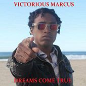 Dreams Come True - Single by Victorious Marcus