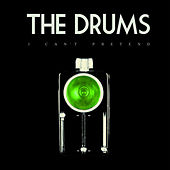 I Can't Pretend - Single by The Drums