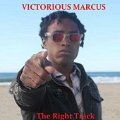 The Right Track - Single by Victorious Marcus