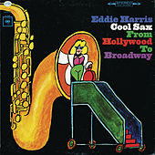 Cool Sax From Hollywood To Broadway by Eddie Harris