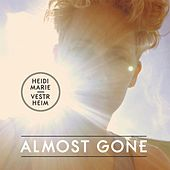 Almost Gone by Heidi Marie Vestrheim