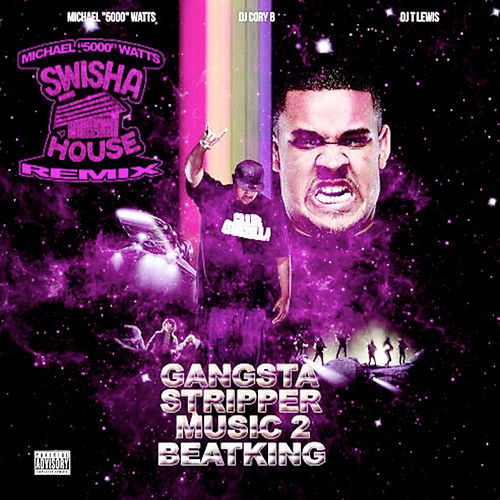 Gangsta Stripper Music 2: DJ Michael '5000' Watts Swishahouse Remix by BeatKing