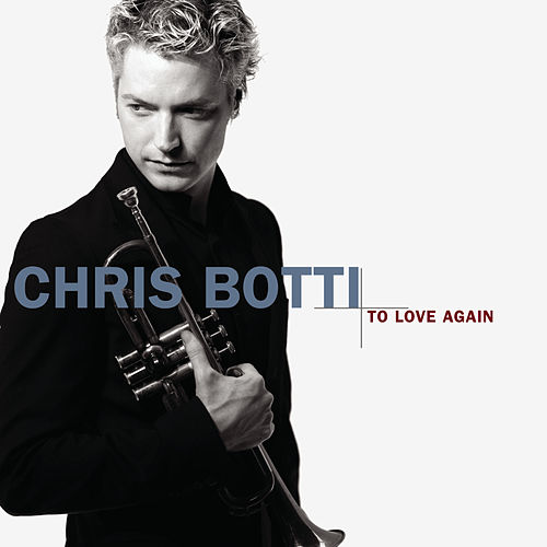 To Love Again von Chris Botti