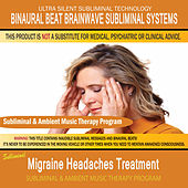 Migraine Headaches Treatment  - Subliminal & Ambient Music Therapy by Binaural Beat Brainwave Subliminal Systems