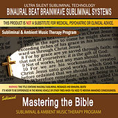 Mastering the Bible - Subliminal & Ambient Music Therapy by Binaural Beat Brainwave Subliminal Systems