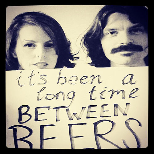 It's Been a Long Time Between Beers by April Maze