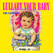 Lullaby Your Baby, Vol. 2 by The Sleepers