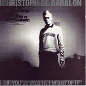 If You're Into It I'm Out of It by Christoph De Babalon