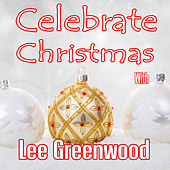 Celebrate Christmas with Lee Greenwood by Lee Greenwood