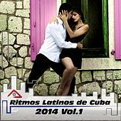 Ritmos Latinos de Cuba 2014, Vol.1 (Latin Dance, Bachata, Salsa, Merengue Electronico, Pop House) by Various Artists