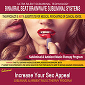 Increase Your Sex Appeal - Subliminal & Ambient Music Therapy by Binaural Beat Brainwave Subliminal Systems