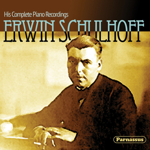Erwin Schulhoff: His Complete Piano Recordings by Erwin Schulhoff