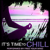 It's Time to Chill by Free Your Mind