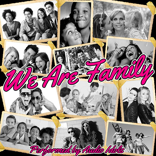 We Are Family by Audio Idols