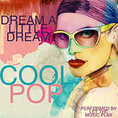 Dream a Little Dream: Cool Pop by Let The Music Play