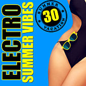 30 Electro Summer Vibes von Various Artists