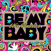 Be My Baby: 60's Classics by Various Artists