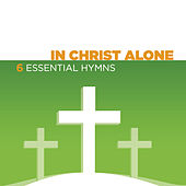 In Christ Alone - 6 Essential Hymns by Various Artists