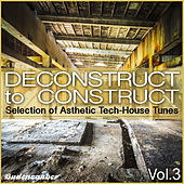 Deconstruct to Construct, Vol. 3 - Selection of Asthetic Tech-House Tunes by Various Artists