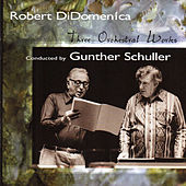 Three Orchestral Works by Robert Di Domenica