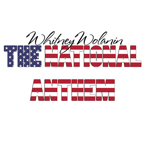 The National Anthem by Whitney Wolanin