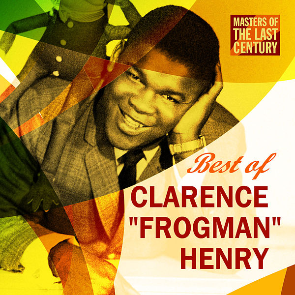 Clarence Henry You Always Hurt The One You Love