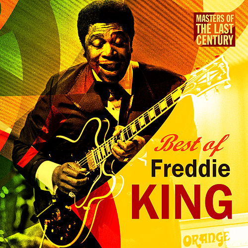 Masters Of The Last Century: Best of Freddie King by Freddie King
