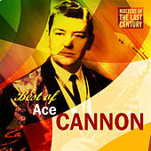 Masters Of The Last Century: Best of Ace Cannon by Ace Cannon