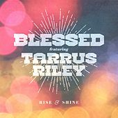 Rise and Shine (feat. Tarrus Riley) by Blessed