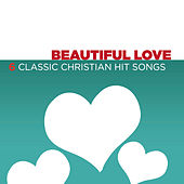 Beautiful Love - 6 Classic Christian Hit Songs by Various Artists