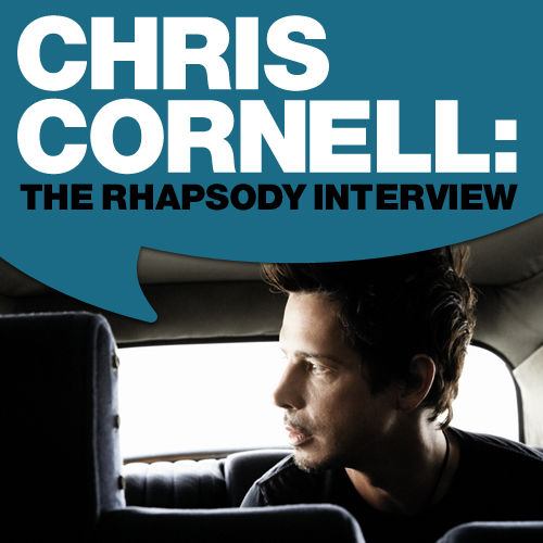 Chris Cornell: The Rhapsody Interview by Chris Cornell