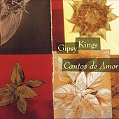 Cantos de Amor / Love Songs by Gipsy Kings