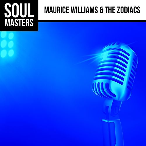 Soul Masters: Maurice Williams & The Zodiacs by Maurice Williams and the Zodiacs