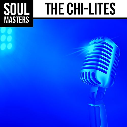 Soul Masters: The Chi-Lites by The Chi-Lites