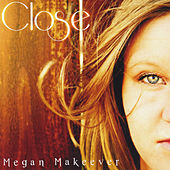 Close by Megan Makeever