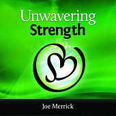 Unwavering Strength by Joe Merrick