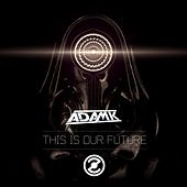 This Is Our Future - Single by Adam K