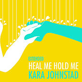 Heal Me Hold Me ( Extended ) by Kara Johnstad