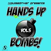 Presents Hands up Bombs!, Vol.5 (Presents by Pulsedriver) by Various Artists