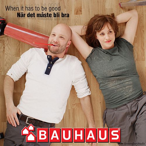 When it has to be good / När det måste bli bra by Bauhaus