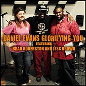 Glorifying You (feat. Brad Robertsom & Jess Brown) by Daniel Evans
